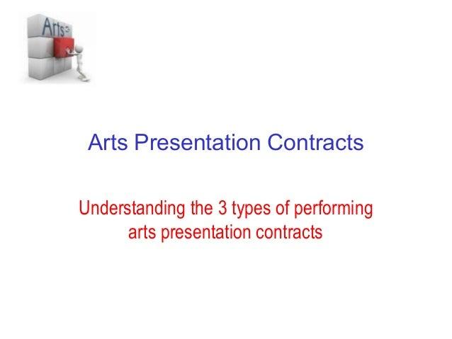 Arts Presentation ContractsUnderstanding the 3 types of performing      arts presentation contracts
