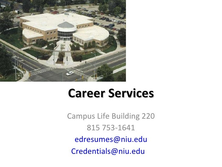 Career Services Campus Life Building 220 815 753-1641 [email_address] [email_address]