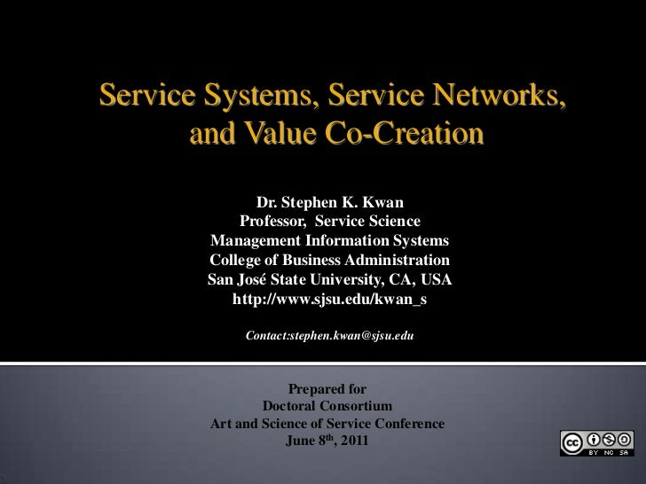 Service Systems, Service Networks,<br /> and Value Co-Creation<br />Dr. Stephen K. Kwan<br />Professor,  Service Science<b...