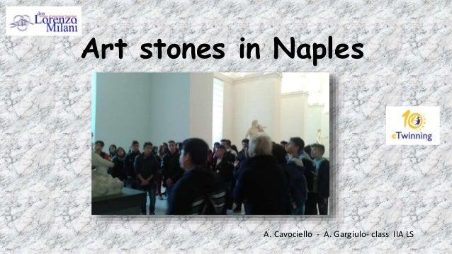 Art stones in Naples A. Cavociello - A. Gargiulo- class IIA LS