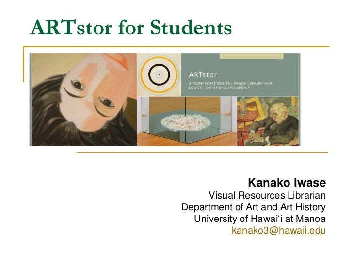 ARTstor for Students<br />Kanako Iwase<br />Visual Resources Librarian<br />Department of Art and Art History<br />Univers...