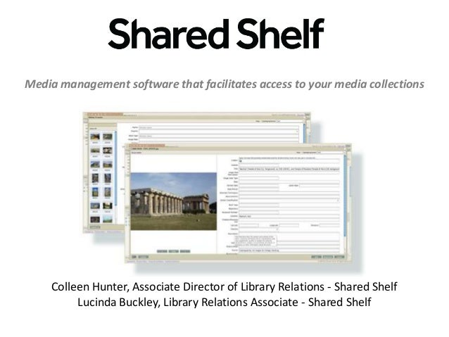 Media management software that facilitates access to your media collections  Colleen Hunter, Associate Director of Library...
