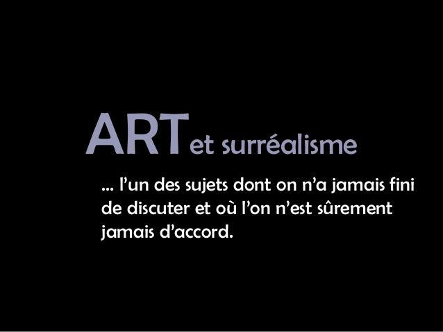 ARTet surréalisme … l'un des sujets dont on n'a jamais fini de discuter et où l'on n'est sûrement jamais d'accord.
