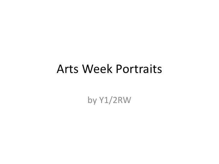Arts Week Portraits     by Y1/2RW