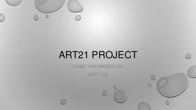 ART21 PROJECT CHAE-YUN MANDY LIM ARTT 103