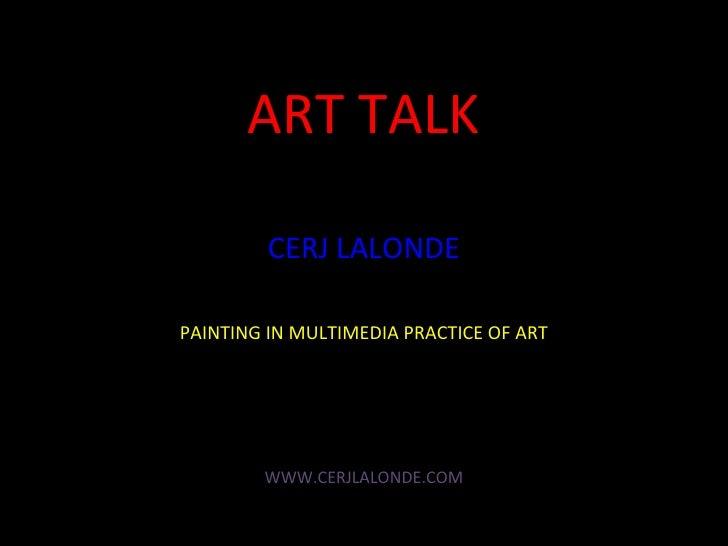 ART TALK CERJ LALONDE PAINTING IN MULTIMEDIA PRACTICE OF ART WWW.CERJLALONDE.COM