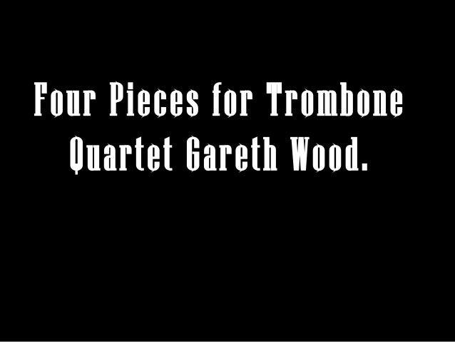 Four Pieces for Trombone Quartet Gareth Wood.