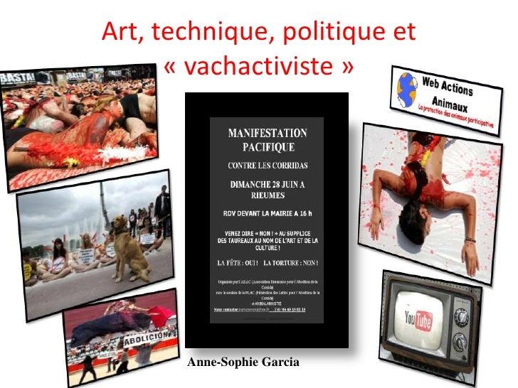 Art, technique, politique et  «vachactiviste»<br />Anne-Sophie Garcia <br />