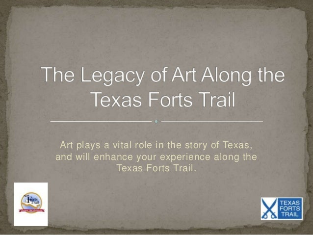 Art plays a vital role in the story of Texas, and will enhance your experience along the Texas Forts Trail.