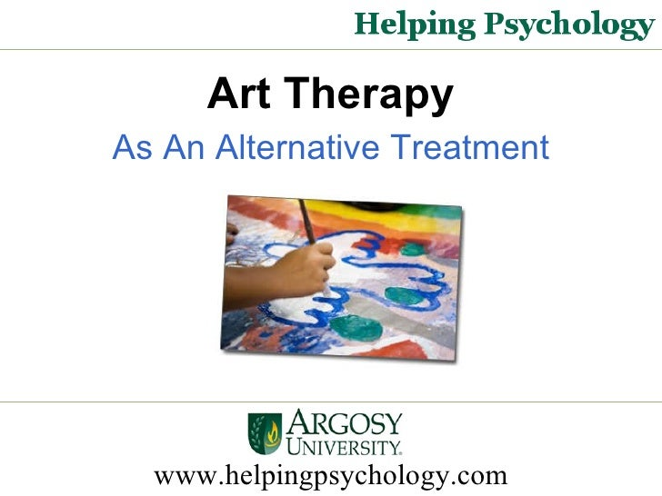 www.helpingpsychology.com Art Therapy As An Alternative Treatment