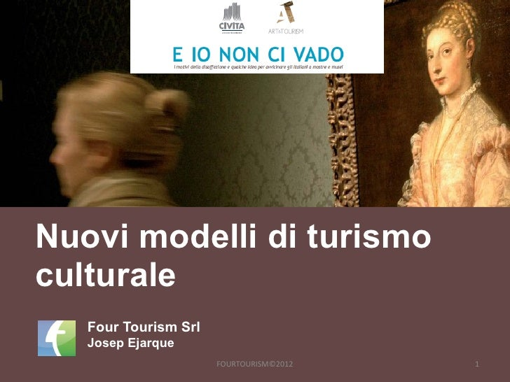 Nuovi modelli di turismoculturale   Four Tourism Srl   Josep Ejarque                      FOURTOURISM©2012   1