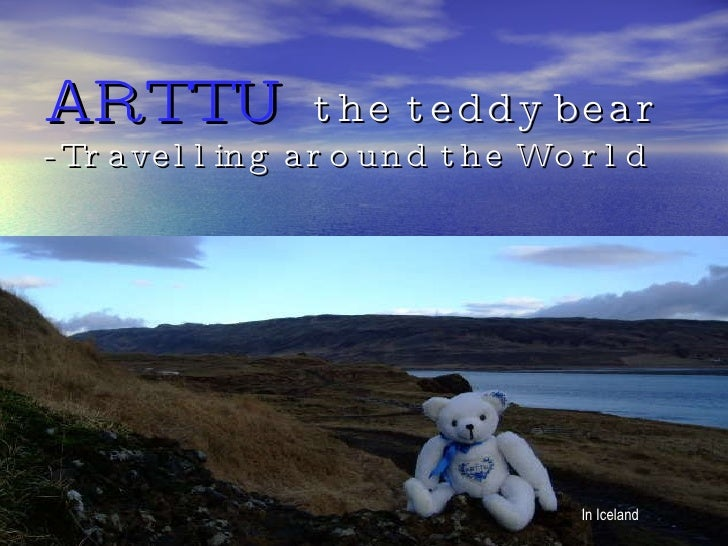 ARTTU   the teddy bear - Travelling around the World In Iceland