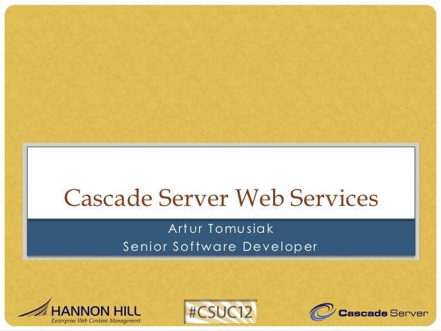 Cascade Server Web Services           Artur Tomusiak     Senior Software Developer