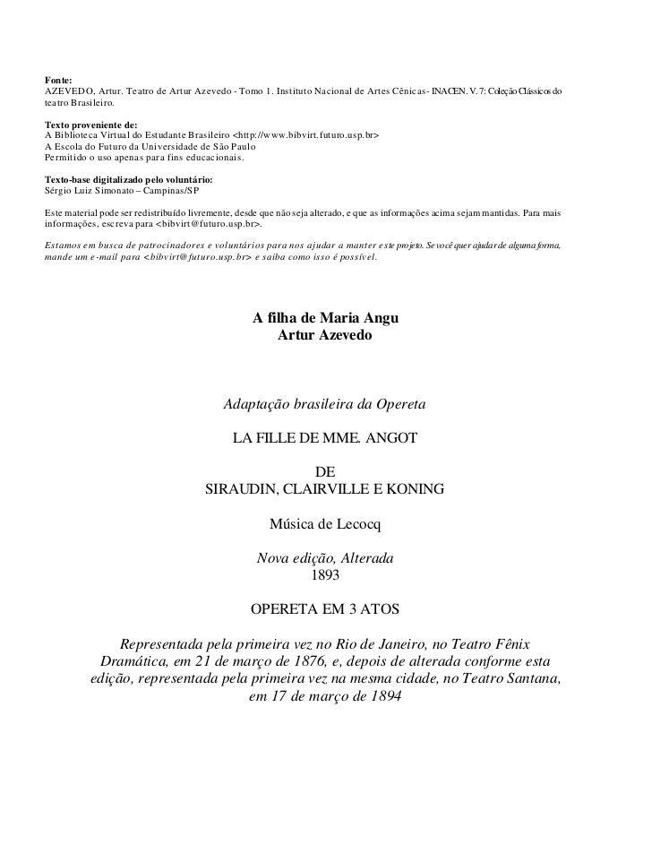 Fonte:AZEVEDO, Artur. Teatro de Artur Azevedo - Tomo 1. Instituto Nacional de Artes Cênicas - INACEN. V. 7: Coleção Clássi...