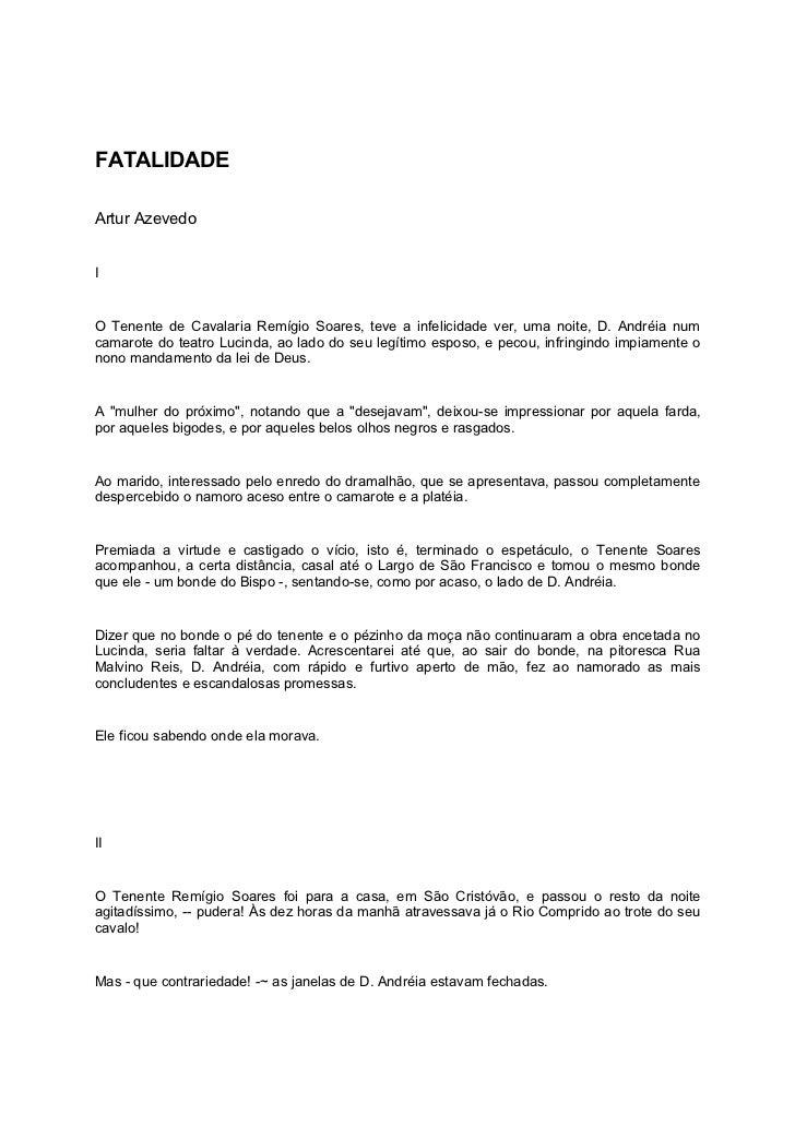 FATALIDADEArtur AzevedoIO Tenente de Cavalaria Remígio Soares, teve a infelicidade ver, uma noite, D. Andréia numcamarote ...