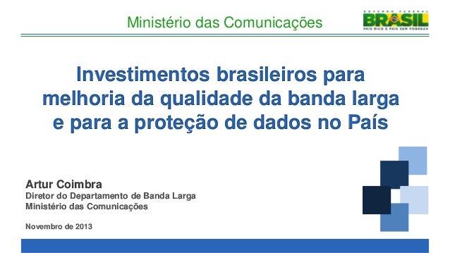 Ministério das Comunicações  Investimentos brasileiros para melhoria da qualidade da banda larga e para a proteção de dado...