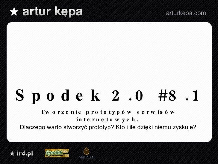 Spodek 2.0 #8.1 Tworzenie prototypów serwisów internetowych.  Dlaczego warto stworzyć prototyp? Kto i ile dzięki niemu zys...