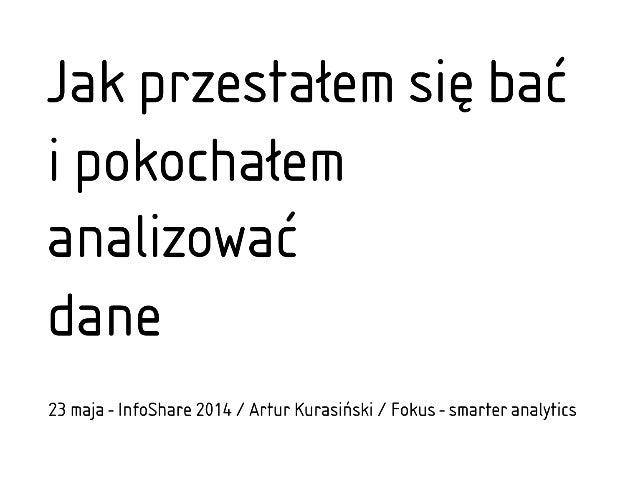 infoShare 2014: Artur Kurasiński, Jak przestałem się bać i pokochałem analizować dane