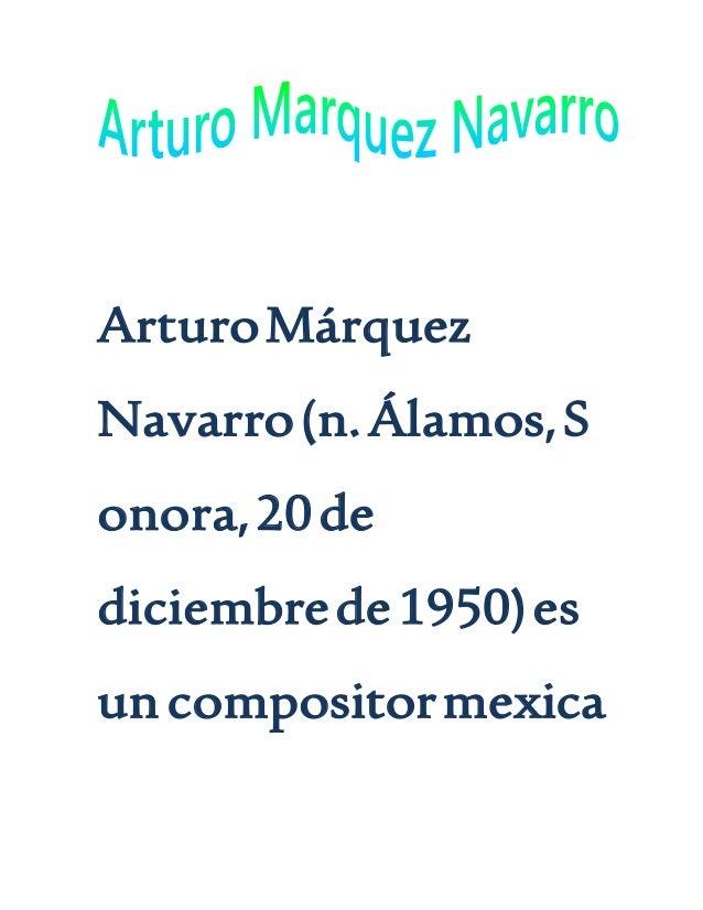 ArturoMárquez Navarro(n.Álamos,S onora,20de diciembrede1950)es uncompositormexica