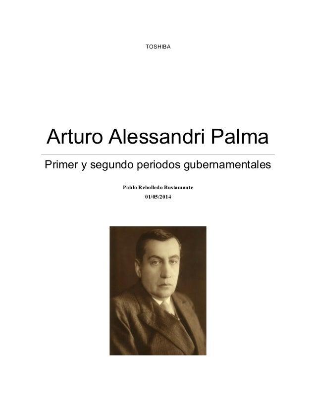 TOSHIBA  Arturo Alessandri Palma  Primer y segundo periodos gubernamentales  Pablo Rebolledo Bustamante  01/05/2014