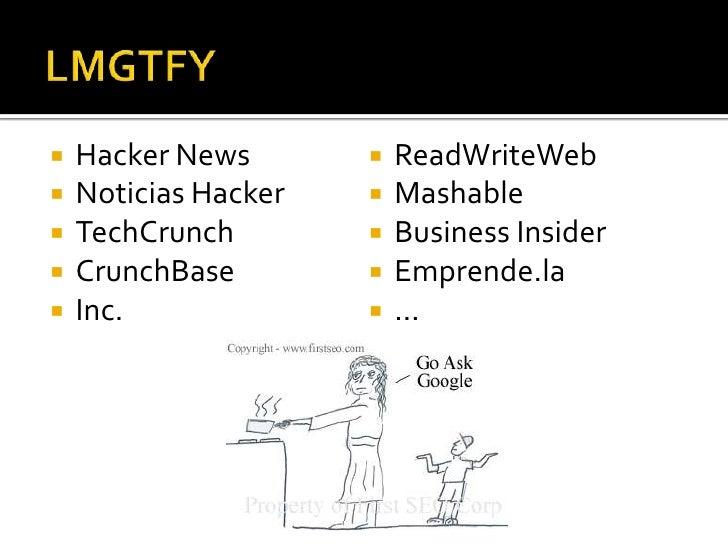LMGTFY<br />Hacker News<br />Noticias Hacker<br />TechCrunch<br />CrunchBase<br />Inc.<br />ReadWriteWeb<br />Mashable<br ...