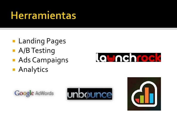Herramientas<br />Landing Pages<br />A/B Testing<br />Ads Campaigns<br />Analytics<br />