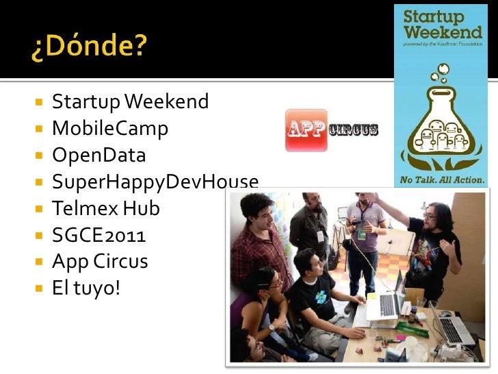 ¿Dónde?<br />Startup Weekend<br />MobileCamp<br />OpenData<br />SuperHappyDevHouse<br />Telmex Hub<br />SGCE2011<br />App ...