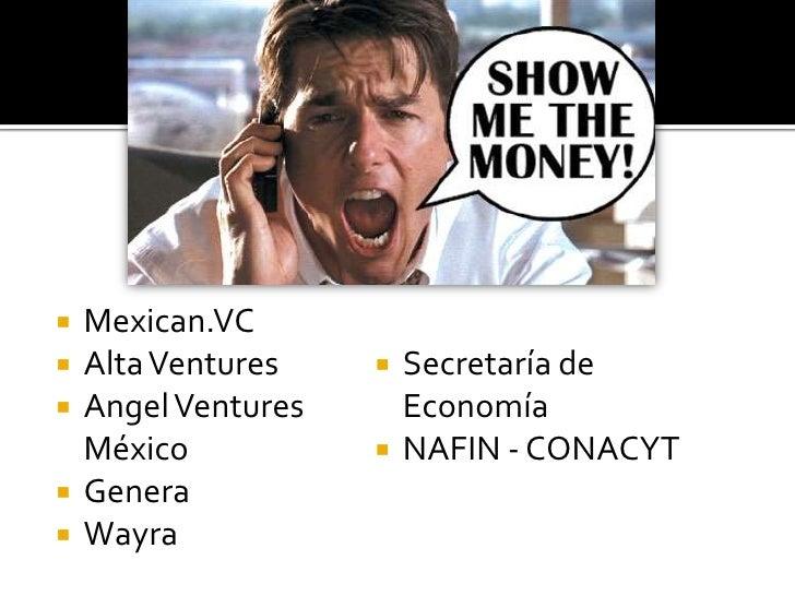 Mexican.VC<br />Alta Ventures<br />Angel Ventures México<br />Genera<br />Wayra<br />Secretaría de Economía<br />NAFIN - C...