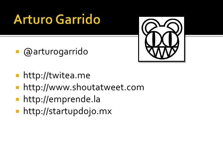 Arturo Garrido<br />@arturogarrido<br />http://twitea.me<br />http://www.shoutatweet.com<br />http://emprende.la<br />http...