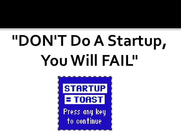"""""""DON'T Do A Startup, You Will FAIL""""<br />"""