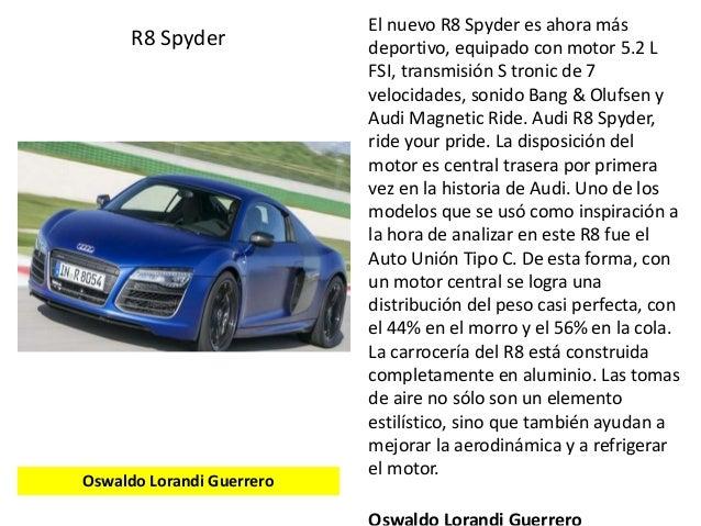 El nuevo R8 Spyder es ahora más deportivo, equipado con motor 5.2 L FSI, transmisión S tronic de 7 velocidades, sonido Ban...