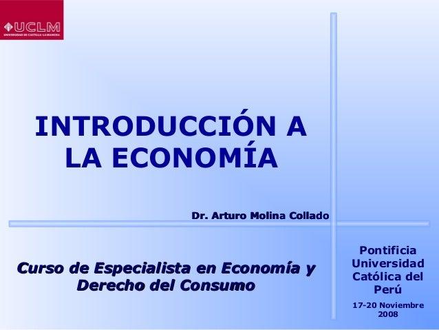 INTRODUCCIÓN A    LA ECONOMÍA                    Dr. Arturo Molina Collado                                                ...