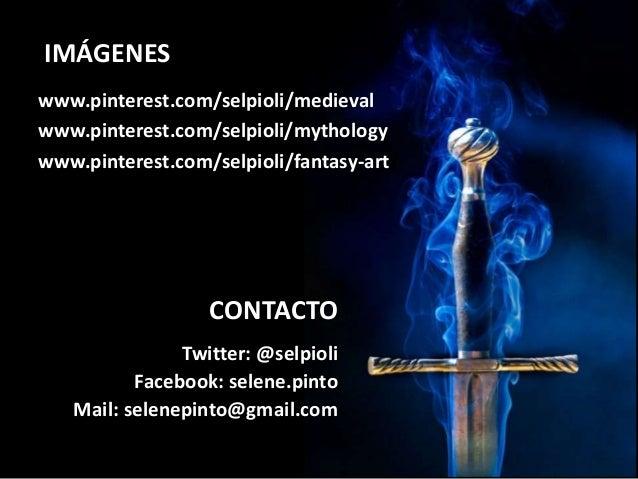 IMÁGENES www.pinterest.com/selpioli/medieval www.pinterest.com/selpioli/mythology www.pinterest.com/selpioli/fantasy-art/ ...