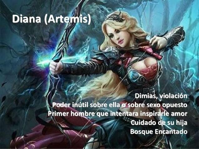 Diana (Artemis) Dimias, violación Poder inútil sobre ella o sobre sexo opuesto Primer hombre que intentara inspirarle amor...