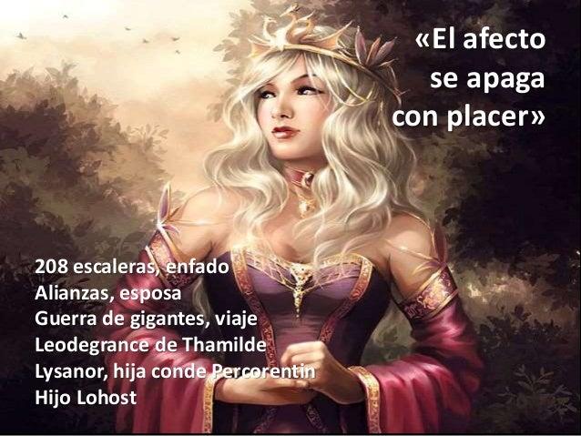 «El afecto se apaga con placer» 208 escaleras, enfado Alianzas, esposa Guerra de gigantes, viaje Leodegrance de Thamilde L...