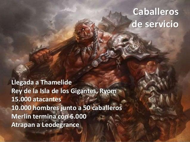 Caballeros de servicio Llegada a Thamelide Rey de la Isla de los Gigantes, Ryom 15.000 atacantes 10.000 hombres junto a 50...