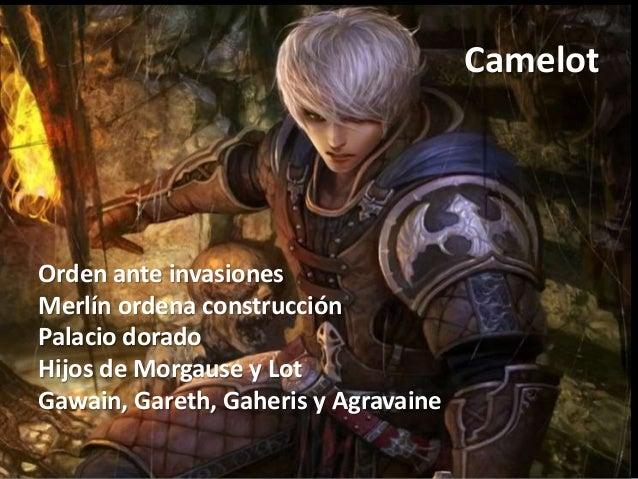 Camelot Orden ante invasiones Merlín ordena construcción Palacio dorado Hijos de Morgause y Lot Gawain, Gareth, Gaheris y ...