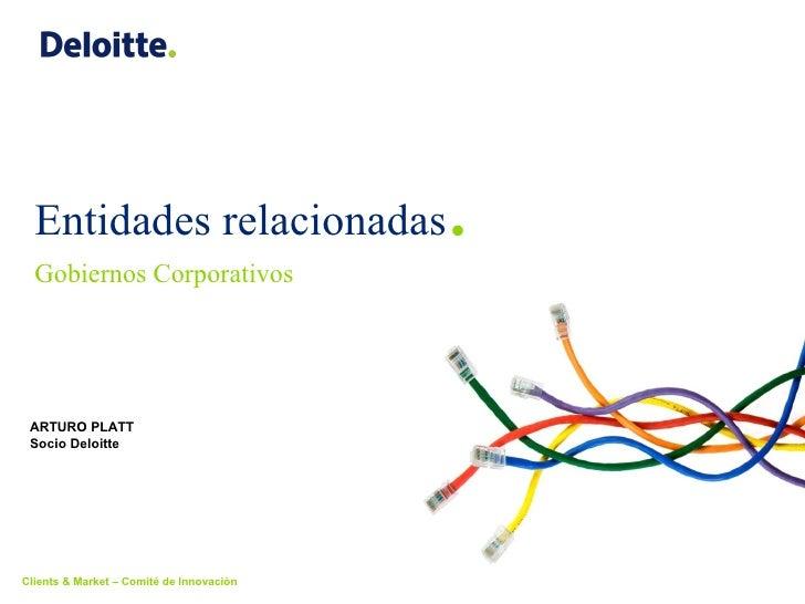 Entidades relacionadas . Gobiernos Corporativos ARTURO PLATT Socio Deloitte