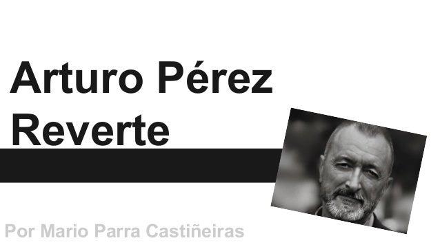 Arturo Pérez  Reverte  Por Mario Parra Castiñeiras