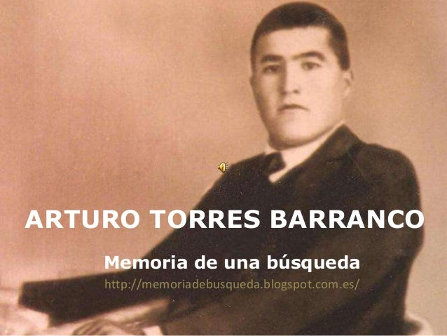 ARTURO TORRES BARRANCO Memoria de una búsqueda http://memoriadebusqueda.blogspot.com.es/