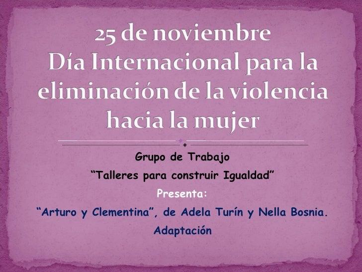 """Grupo de Trabajo """" Talleres para construir Igualdad"""" Presenta: """" Arturo y Clementina"""", de Adela Turín y Nella Bosnia. Adap..."""