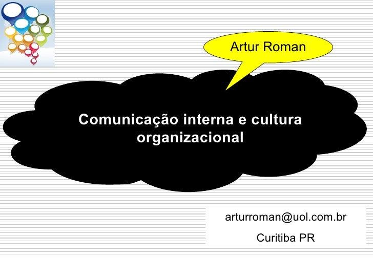 Artur RomanComunicação interna e cultura      organizacional                   arturroman@uol.com.br                      ...