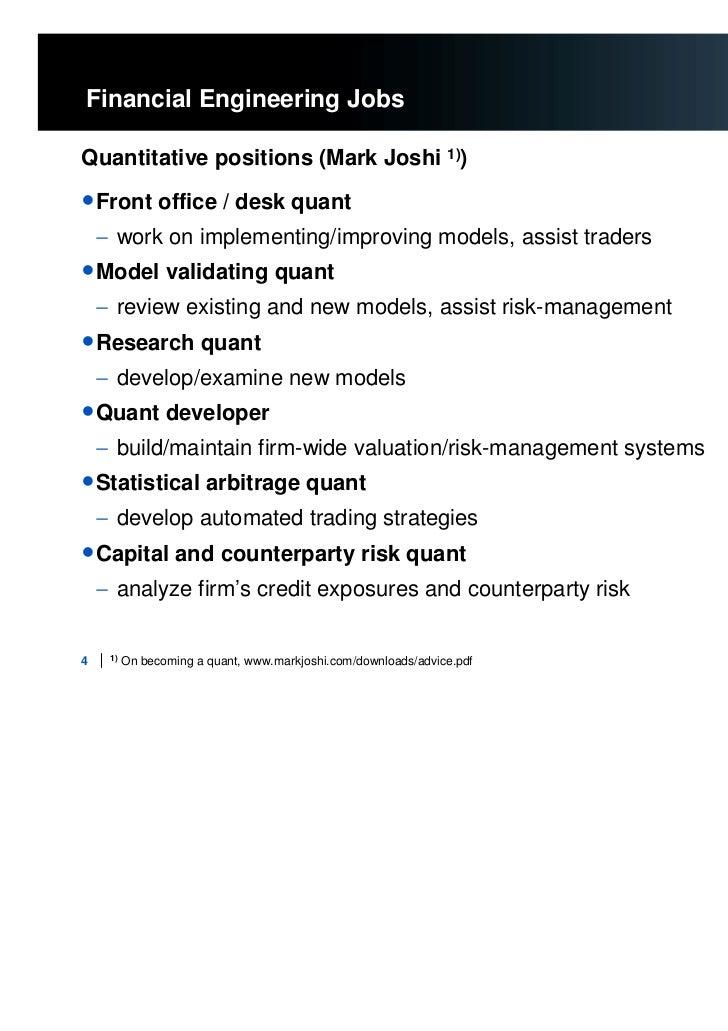 financial engineering Financial engineering, aka mathematical finance, financial mathematics, quantitative or computational finance, applies advanced math to finance.