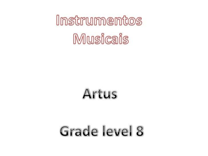 Instrumentos <br />Musicais<br />Artus<br />Grade level 8<br />