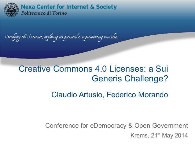 Creative Commons 4.0 Licenses: a Sui Generis Challenge? Claudio Artusio, Federico Morando Conference for eDemocracy & Open...