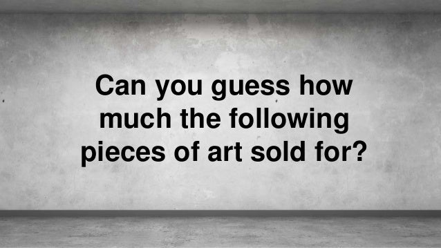 Can you guess how much the following pieces of art sold for?