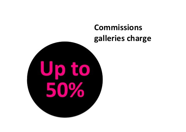 Commissions   galleries  charge    Up  to   50%