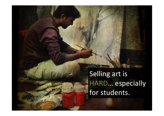 Selling  art  is   HARD…  especially   for  students.