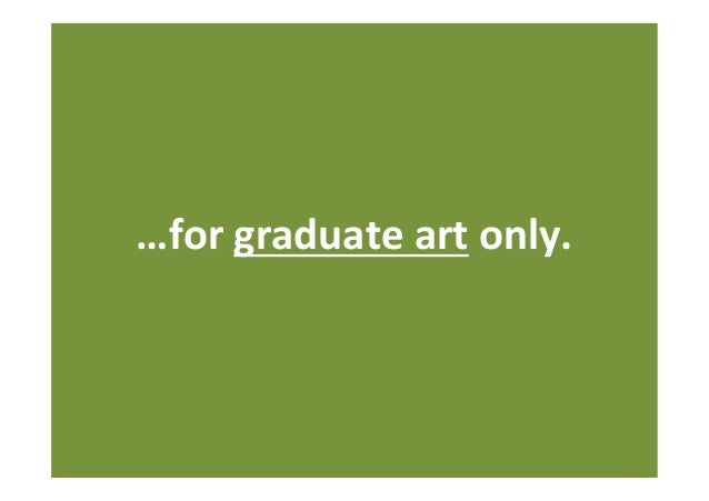 …for  graduate  art  only.