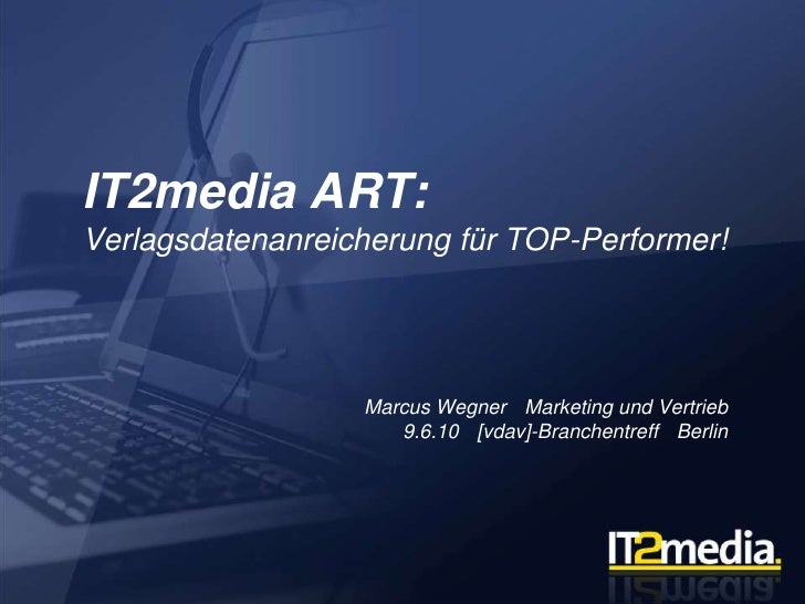 IT2media ART:Verlagsdatenanreicherung für TOP-Performer!<br />Marcus Wegner ▪ Marketing und Vertrieb9.6.10 ▪ [vdav]-Branch...